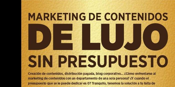 Marketing de contenidos de lujo sin presupuesto