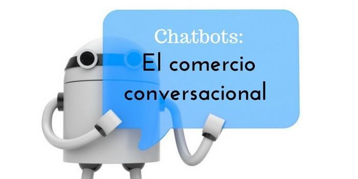 Chatbots: El Comercio Conversacional